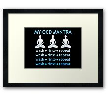 MY OCD MANTRA: wash - rinse -repeat (for dark colors) Framed Print