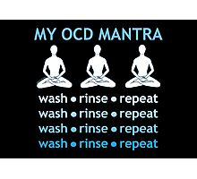 MY OCD MANTRA: wash - rinse -repeat (for dark colors) Photographic Print