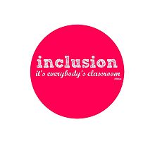 Inclusion- it's everybody's classroom. by Ollibean