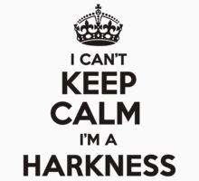 I cant keep calm Im a HARKNESS by icant