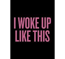 i woke up like this Photographic Print