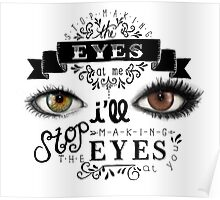Stop Makin' the Eyes Poster