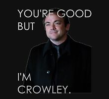 You're good but I'm Crowley. All Colors Unisex T-Shirt