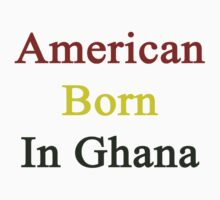 American Born In Ghana  by supernova23