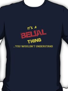 It's a BELIAL thing, you wouldn't understand !! T-Shirt