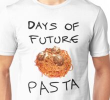 Days of Future Pasta Unisex T-Shirt