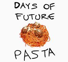 Days of Future Pasta Unisex T-Shirt