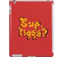Sup, Tigga? iPad Case/Skin