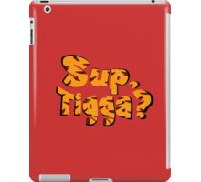 Sup, Tigga? iPad Case/Skin