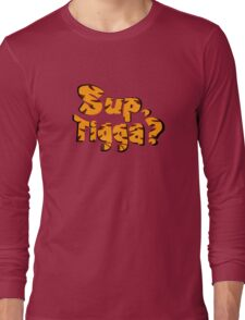 Sup, Tigga? Long Sleeve T-Shirt