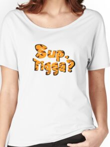 Sup, Tigga? Women's Relaxed Fit T-Shirt