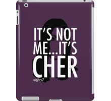 It's Not Me...It's Cher iPad Case/Skin