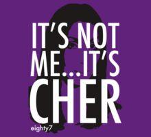 It's Not Me...It's Cher T-Shirt