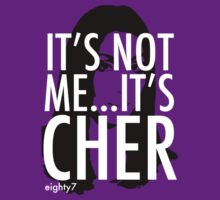 It's Not Me...It's Cher by Eighty7