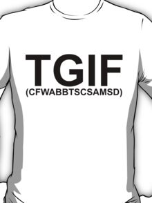TGIF. (migraine_) T-Shirt