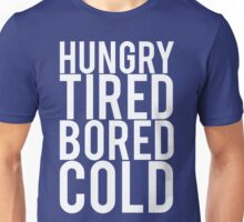 Hungry Tired Bored Cold Unisex T-Shirt