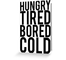 Hungry Tired Bored Cold Greeting Card