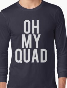 Oh My Quad - Funny Bodybuilding Long Sleeve T-Shirt