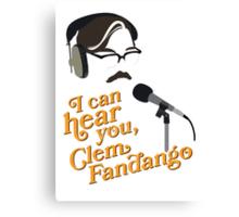 """I can hear you, Clem Fandango"" Canvas Print"