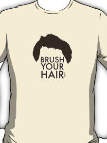 Brush Your Hair T-Shirt