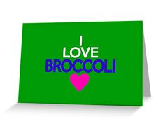 I love broccoli Greeting Card