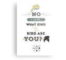 No, I said what kind of bird are YOU? Metal Print