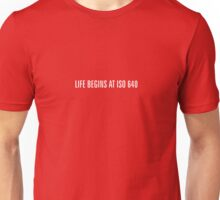 Life begins at ISO 640 (Small Text Version) Unisex T-Shirt