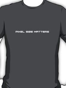 Pixel Size Matters T-Shirt