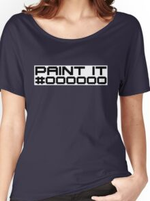 Paint It Black (Black Text White Block Version) Women's Relaxed Fit T-Shirt