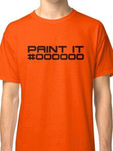 Paint It Black (Black Text Version) Classic T-Shirt