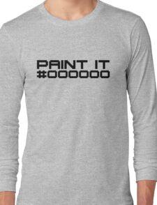 Paint It Black (Black Text Version) Long Sleeve T-Shirt