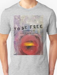 To Be Free ~ The Genetic Bill of Rights Painting Series by Mariam Muradian & CC Arshagra Unisex T-Shirt