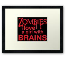 Zombies love a girl with BRAINS Framed Print