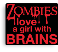 Zombies love a girl with BRAINS Canvas Print