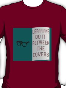 LIBRARIANS DO IT BETWEEN THE COVERS T-Shirt