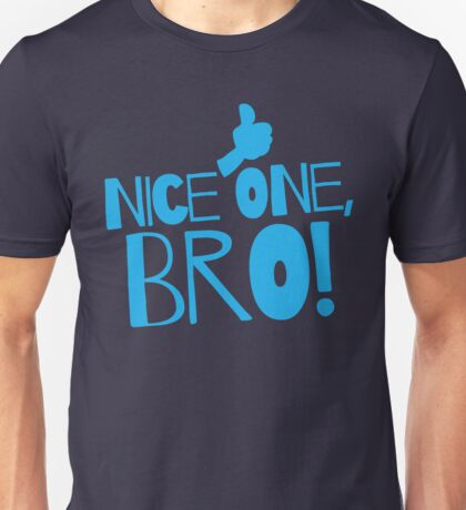 Nice one Bro! with thumbs up Funny Kiwi saying Unisex T-Shirt