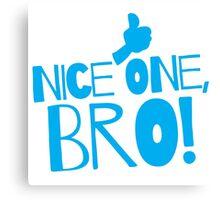 Nice one Bro! with thumbs up Funny Kiwi saying Canvas Print