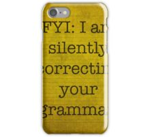 FYI I am silently correcting your grammar poster iPhone Case/Skin