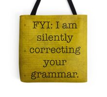 FYI I am silently correcting your grammar poster Tote Bag