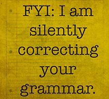 FYI I am silently correcting your grammar poster by scienceispun