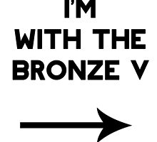 I'm with the Bronze V by GALD-Store