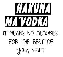HAKUNA MA'VODKA  Photographic Print