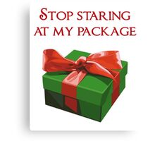 Stop Staring at my Package Christmas Present Canvas Print