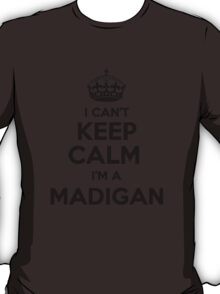 I cant keep calm Im a MADIGAN T-Shirt