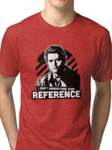 I Don't Understand That Reference Tri-blend T-Shirt