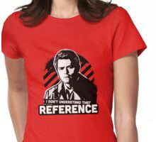I Don't Understand That Reference Womens Fitted T-Shirt