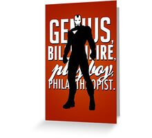 Genius, Billionaire, Playboy, Philanthropist.  Greeting Card