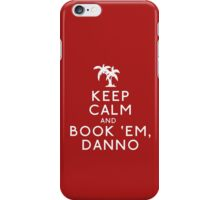 Keep Calm and Book 'Em, Danno iPhone Case/Skin