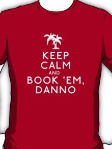 Keep Calm and Book 'Em, Danno T-Shirt