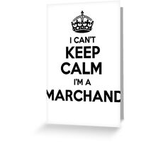 I cant keep calm Im a MARCHAND Greeting Card